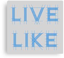 Live Like Canvas Print