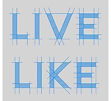 Live Like Photographic Print