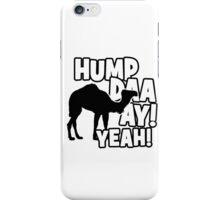 Hump Day! Yeah! iPhone Case/Skin