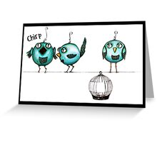 Feeling chirpy Greeting Card