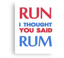 run i thought you said rum Canvas Print