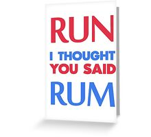 run i thought you said rum Greeting Card