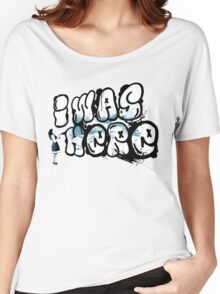 I was here street art - Switched at Birth Women's Relaxed Fit T-Shirt