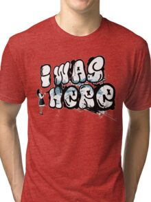 I was here street art - Switched at Birth Tri-blend T-Shirt