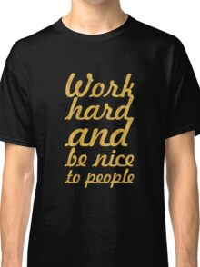 Work hard and be nice to people - Gym Motivational Quote Classic T-Shirt