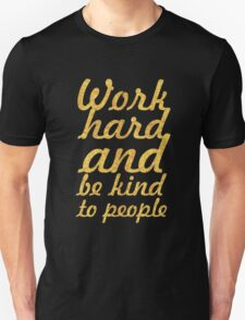 Work hard and be kind to people - Gym Motivational Quote Unisex T-Shirt