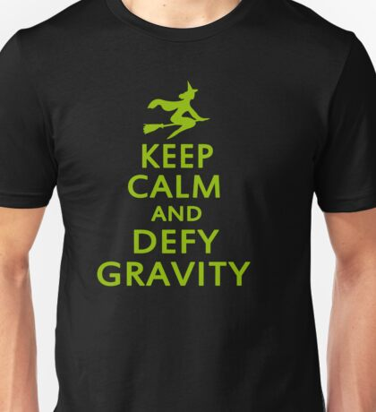 Wicked. Keep Calm And Defy Gravity. Unisex T-Shirt