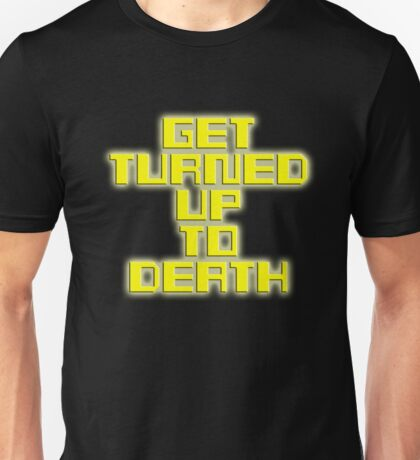 Get Turned Up To Death! Unisex T-Shirt