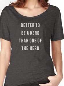 Better to be a nerd than one of the herd Women's Relaxed Fit T-Shirt