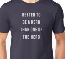 Better to be a nerd than one of the herd Unisex T-Shirt