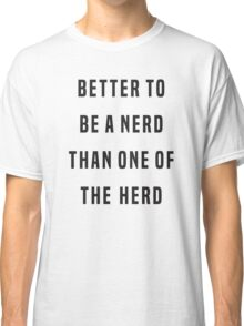 Better to be a nerd than one of the herd Classic T-Shirt