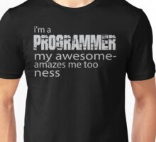Iam a programmer my awesome amazes me too ness Unisex T-Shirt