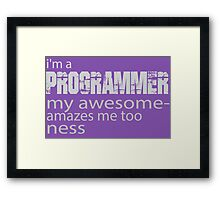 Iam a programmer my awesome amazes me too ness Framed Print