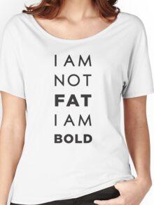 I am not fat. I am bold! Women's Relaxed Fit T-Shirt