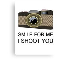 smile for me i shoot you Canvas Print
