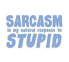 SARCASM is my natural response to STUPID Photographic Print