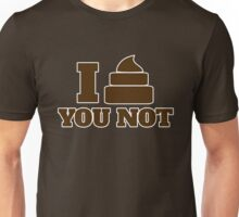 I shit you not Unisex T-Shirt