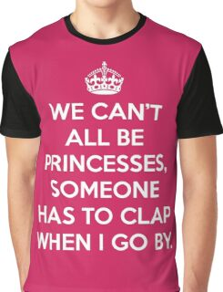 Can't All Be Princesses Funny Quote Graphic T-Shirt