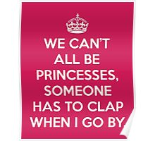 Can't All Be Princesses Funny Quote Poster