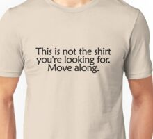 This is not the shirt you're looking for. Move along Unisex T-Shirt