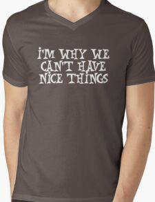 I'm why we can't have nice things Mens V-Neck T-Shirt