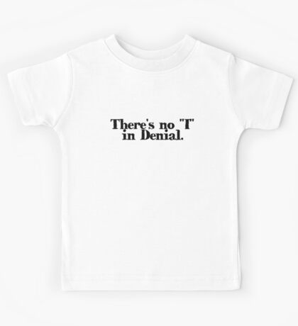 "There's no ""I"" in Denial Kids Tee"