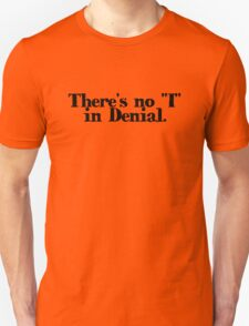 "There's no ""I"" in Denial Unisex T-Shirt"