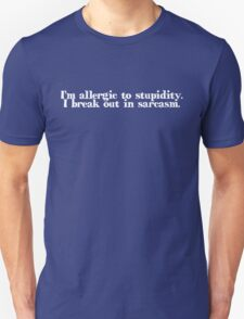 I'm allergic to stupidity. I break out in sarcasm. T-Shirt