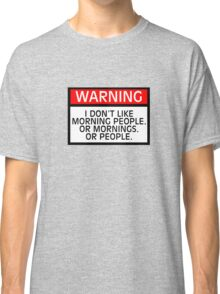 Warning I don't like morning people. Or mornings. Or people. Classic T-Shirt
