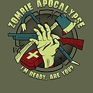 Zombie Apocalypse - I'm ready. Are you? by robotrobotROBOT