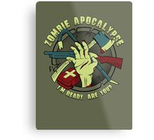 Zombie Apocalypse - I'm ready. Are you? Metal Print