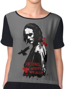 Victims... Aren't we all? Chiffon Top