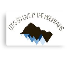 Let's Go Live In The Mountains  Canvas Print