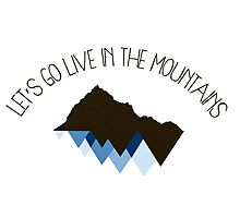 Let's Go Live In The Mountains  Photographic Print