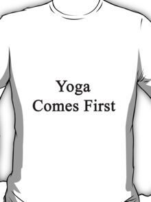 Yoga Comes First  T-Shirt