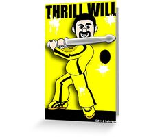 Thrill Will Greeting Card
