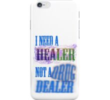 I need a healer not a drug dealer iPhone Case/Skin