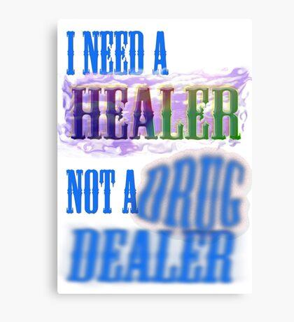 I need a healer not a drug dealer Canvas Print