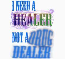 I need a healer not a drug dealer Unisex T-Shirt