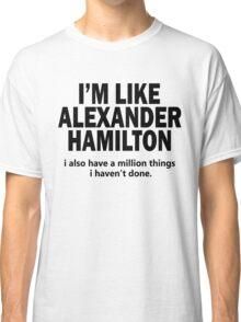 Musical T-shirt - i'm like Hamilton  Classic T-Shirt