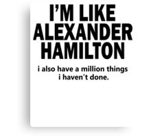 Musical T-shirt - i'm like Hamilton  Canvas Print