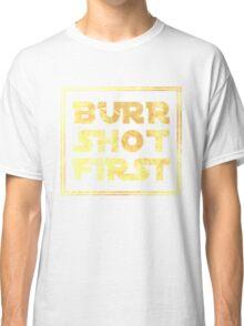 Musical T-shirt - Burr Shot First Classic T-Shirt