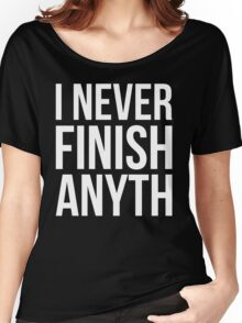 I Never Finish Anyth Women's Relaxed Fit T-Shirt
