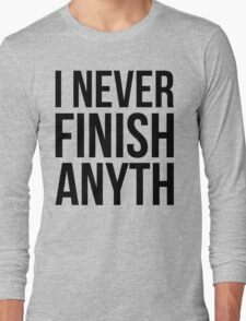 I Never Finish Anyth Long Sleeve T-Shirt