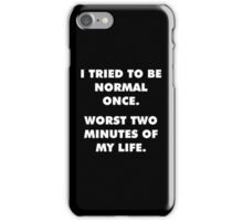 I Tried To Be Normal Once iPhone Case/Skin