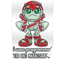 I Was Programmed To Be Awesome Poster