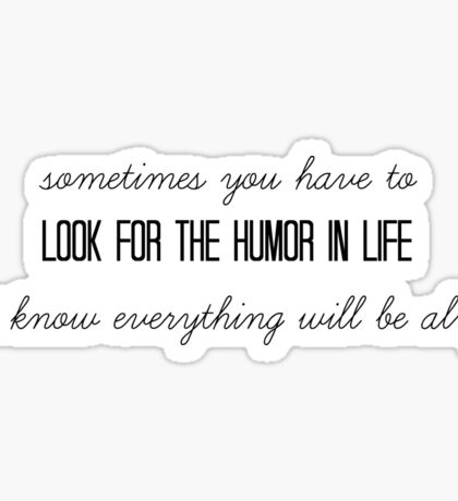 look for the humor in life~ Sticker