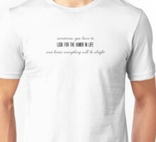 look for the humor in life~ Unisex T-Shirt