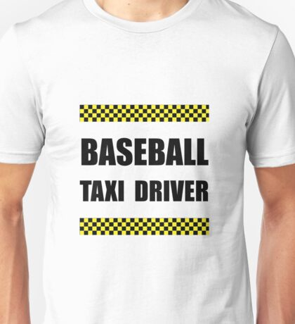 Baseball Taxi Driver Unisex T-Shirt
