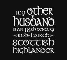 Outlander - My Other Husband Is An 18th Century Red Haired Scottish Highlander Unisex T-Shirt